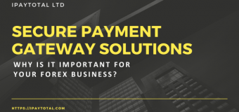 Secure Payment Gateway Solutions: Why Is It Important For Your Forex Business?